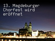 13. Magdeburger Chorfest wird eröffnet