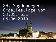 29. Magdeburger Orgelfesttage vom 29.05. bis 05.06.2010