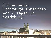 3 brennende Fahrzeuge innerhalb von 2 Tagen in Magdeburg