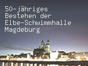 50-jähriges Bestehen der Elbe-Schwimmhalle Magdeburg