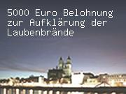 5000 Euro Belohnung zur Aufklärung der Laubenbrände