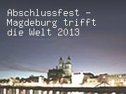 Abschlussfest - Magdeburg trifft die Welt 2013