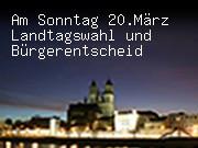 Am Sonntag 20. März Landtagswahl und Bürgerentscheid