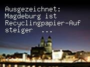 Ausgezeichnet: Magdeburg ist Recyclingpapier-Aufsteiger 2009