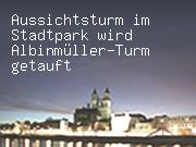 Aussichtsturm im Stadtpark wird zum Albinmüller-Turm getauft