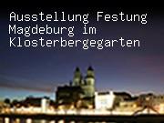 Ausstellung Festung Magdeburg im Klosterbergegarten