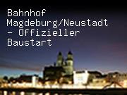 Bahnhof Magdeburg/Neustadt - Offizieller Baustart