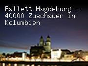 Ballett Magdeburg - 40000 Zuschauer in Kolumbien