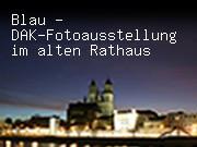 Blau - DAK-Fotoausstellung im alten Rathaus