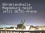 Bördelandhalle Magdeburg heißt jetzt GETEC-Arena