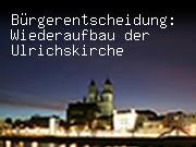 Bürgerentscheidung: Wiederaufbau der Ulrichskirche