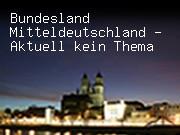 Bundesland Mitteldeutschland - Aktuell kein Thema