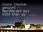 Coole Checker gesucht - Meet&Greet mit DSDS-Star zu gewinnen