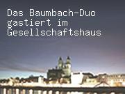 Das Baumbach-Duo gastiert im Gesellschaftshaus