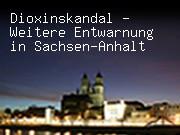 Dioxinskandal - Weitere Entwarnung in Sachsen-Anhalt