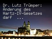 Dr. Lutz Trümper: Änderung des Hartz-IV-Gesetzes darf nicht auf Kosten der Kommunen erfolgen