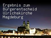Ergebnis zum Bürgerentscheid Ulrichskirche Magdeburg