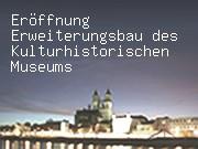 Eröffnung Erweiterungsbau des Kulturhistorischen Museums