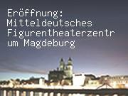 Eröffnung: Mitteldeutsches Figurentheaterzentrum Magdeburg