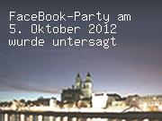 FaceBook-Party am 5. Oktober 2012 wurde untersagt