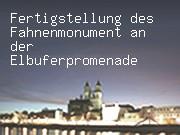 Fertigstellung des Fahnenmonument an der Elbuferpromenade