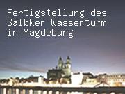 Fertigstellung des Salbker Wasserturm in Magdeburg