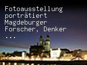 Fotoausstellung porträtiert Magdeburger Forscher, Denker und Erfinder