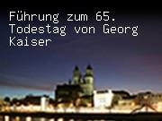 Führung zum 65. Todestag von Georg Kaiser