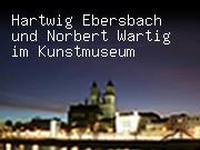 Hartwig Ebersbach und Norbert Wartig im Kunstmuseum