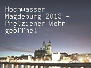 Hochwasser Magdeburg 2013 - Pretziener Wehr geöffnet
