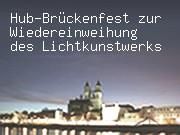 Hub-Brückenfest zur Wiedereinweihung des Lichtkunstwerks