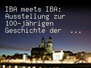 IBA meets IBA: Ausstellung zur 100-jährigen Geschichte der Internationalen Bauausstellung