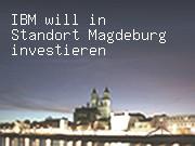 IBM will in Standort Magdeburg investieren