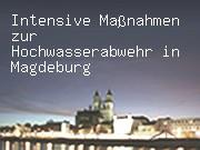 Intensive Maßnahmen zur Hochwasserabwehr in Magdeburg