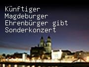 Künftiger Magdeburger Ehrenbürger gibt Sonderkonzert