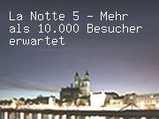 La Notte 5 - Mehr als 10.000 Besucher erwartet