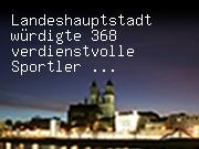 Landeshauptstadt würdigte 368 verdienstvolle Sportler...
