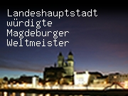 Landeshauptstadt würdigte Magdeburger Weltmeister