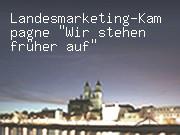"""Landesmarketing-Kampagne """"Wir stehen früher auf"""""""