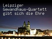 Leipziger Gewandhaus-Quartett gibt sich die Ehre