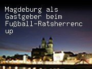 Magdeburg als Gastgeber beim Fußball-Ratsherrencup