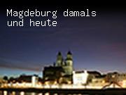 Magdeburg damals und heute