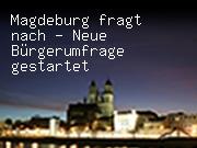 Magdeburg fragt nach - Neue Bürgerumfrage gestartet