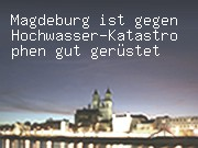Magdeburg ist gegen Hochwasser-Katastrophen gut gerüstet