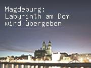 Magdeburg: Labyrinth am Dom wird übergeben