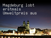 Magdeburg lobt erstmals Umweltpreis aus