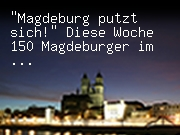 """""""Magdeburg putzt sich!"""" Diese Woche 150 Magdeburger im Einsatz"""