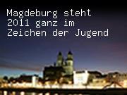 Magdeburg steht 2011 ganz im Zeichen der Jugend