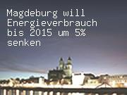 Magdeburg will Energieverbrauch bis 2015 um 5% senken