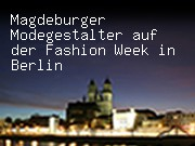Magdeburger Modegestalter auf der Fashion Week in Berlin